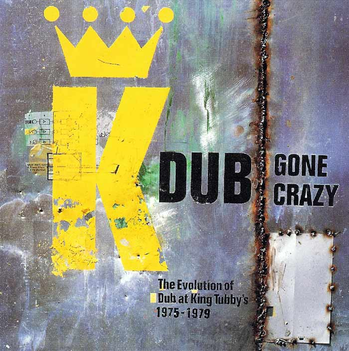 King Tubby - Dub Gone Crazy - The Evolution of Dub at King Tubby's 1975-1979