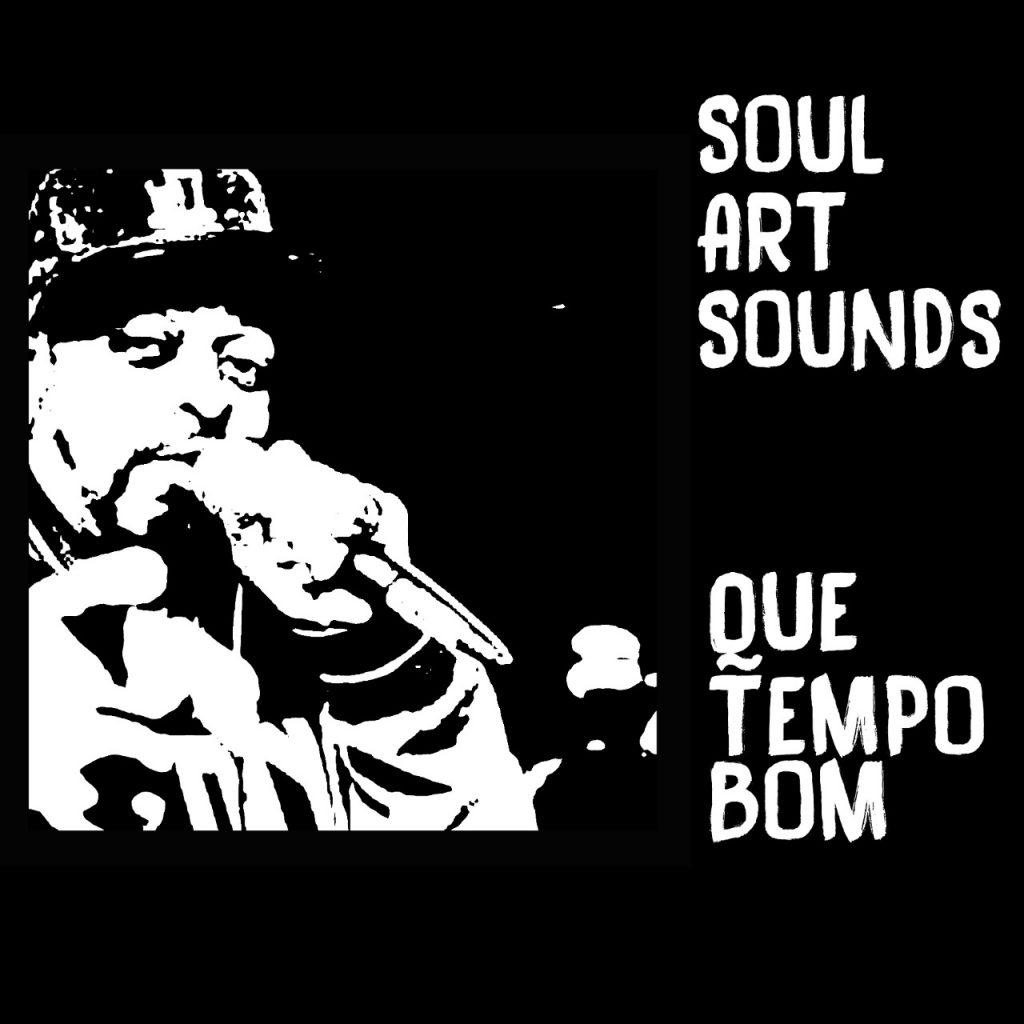 SOUL ART SOUNDS - 13 - Que Tempo Bom